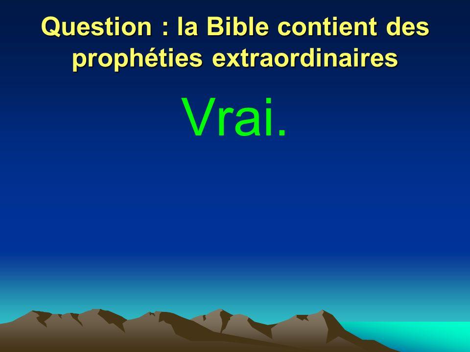 Question : la Bible contient des prophéties extraordinaires