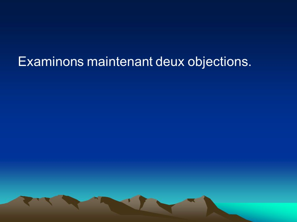 Examinons maintenant deux objections.