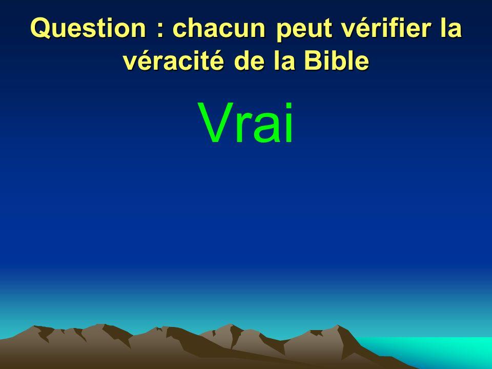 Question : chacun peut vérifier la véracité de la Bible