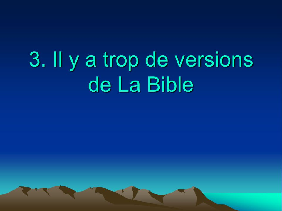 3. Il y a trop de versions de La Bible