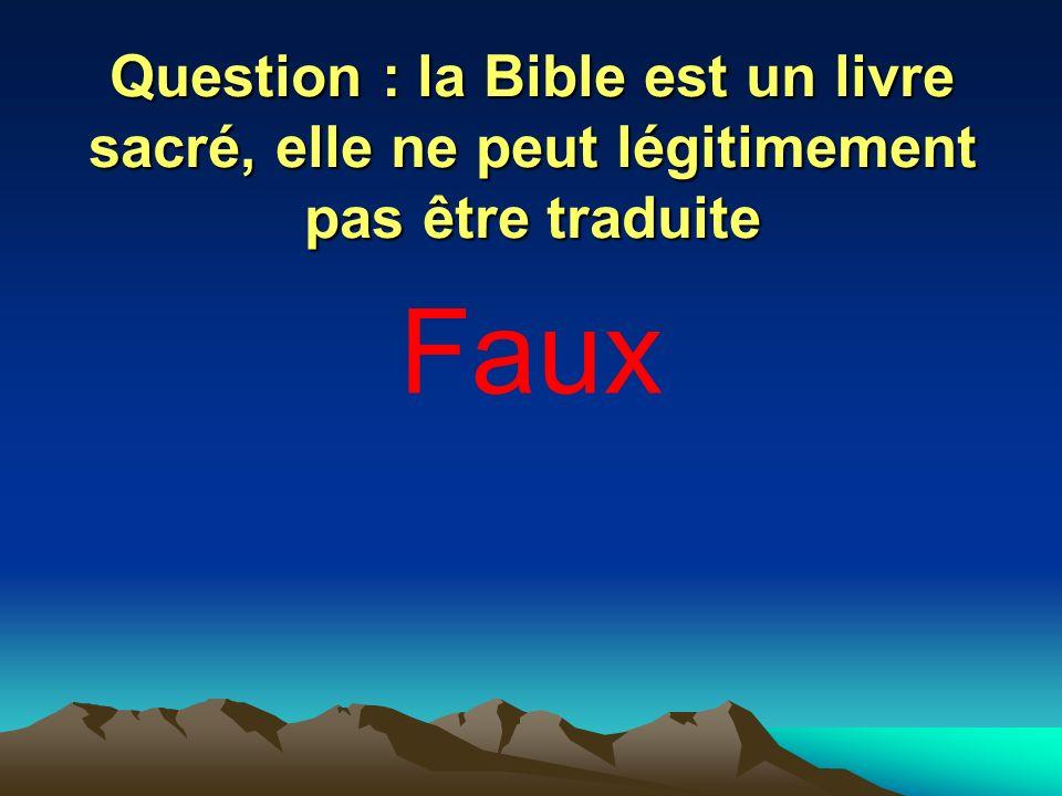 Question : la Bible est un livre sacré, elle ne peut légitimement pas être traduite