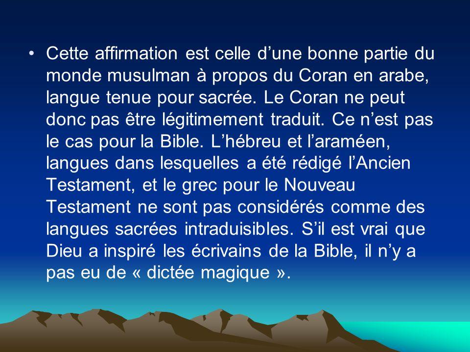 Cette affirmation est celle d'une bonne partie du monde musulman à propos du Coran en arabe, langue tenue pour sacrée.