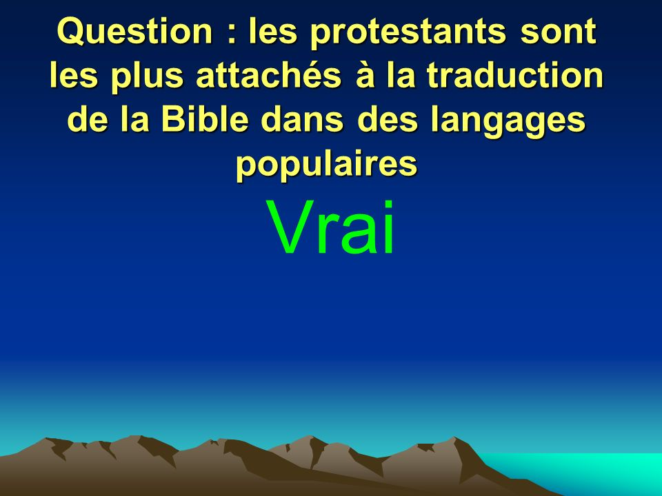 Question : les protestants sont les plus attachés à la traduction de la Bible dans des langages populaires