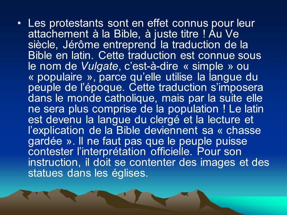 Les protestants sont en effet connus pour leur attachement à la Bible, à juste titre .