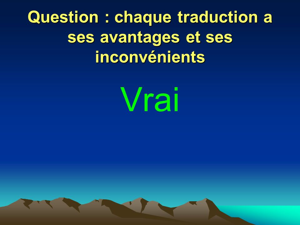 Question : chaque traduction a ses avantages et ses inconvénients