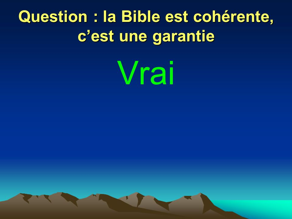 Question : la Bible est cohérente, c'est une garantie