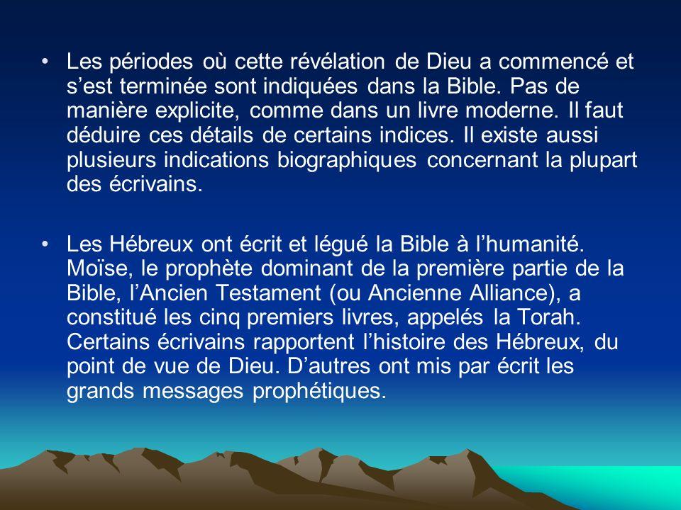 Les périodes où cette révélation de Dieu a commencé et s'est terminée sont indiquées dans la Bible. Pas de manière explicite, comme dans un livre moderne. Il faut déduire ces détails de certains indices. Il existe aussi plusieurs indications biographiques concernant la plupart des écrivains.
