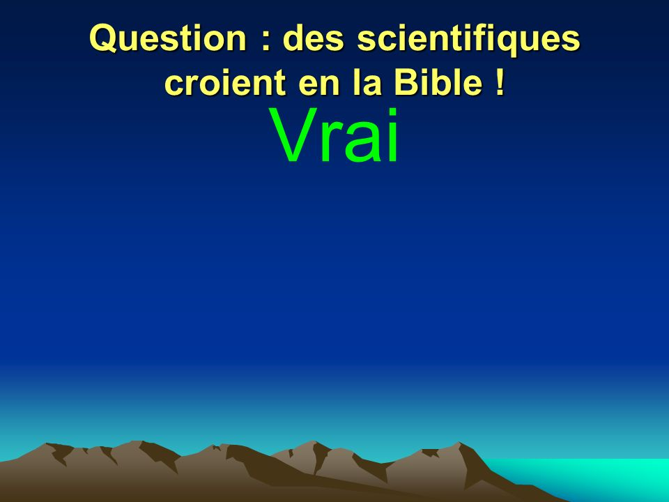 Question : des scientifiques croient en la Bible !