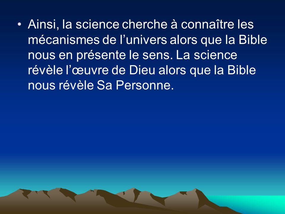 Ainsi, la science cherche à connaître les mécanismes de l'univers alors que la Bible nous en présente le sens.