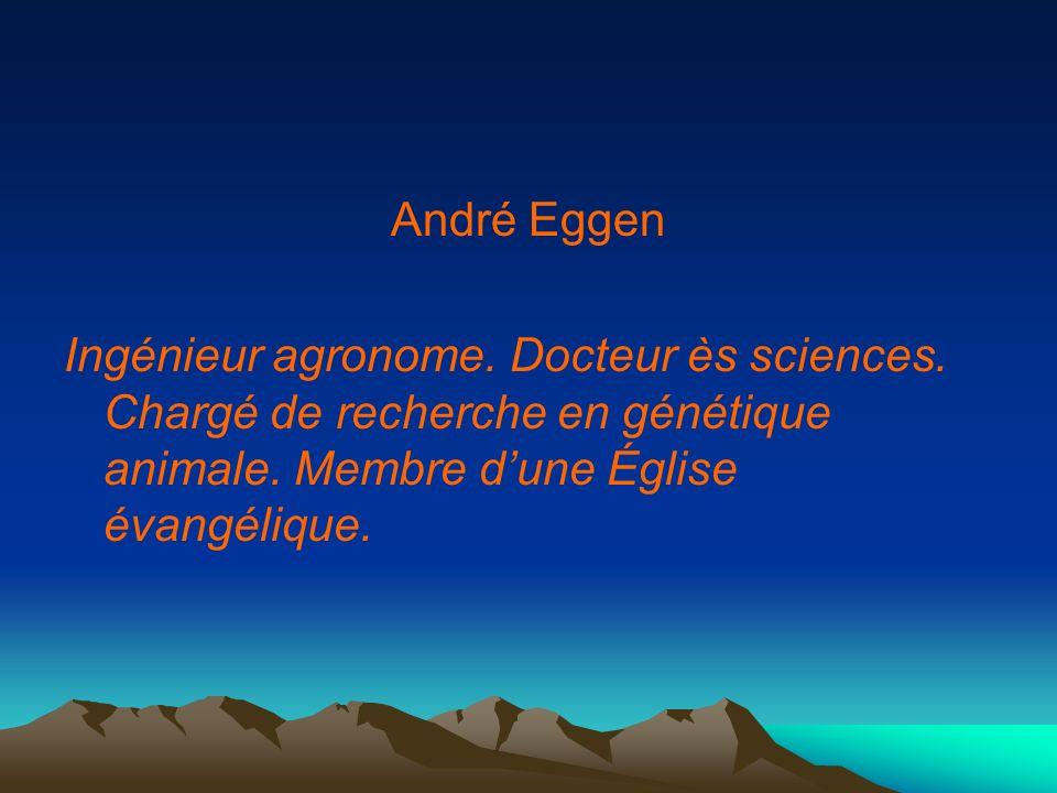 André Eggen Ingénieur agronome. Docteur ès sciences.