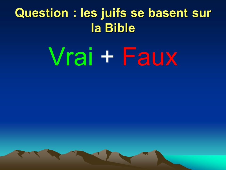 Question : les juifs se basent sur la Bible