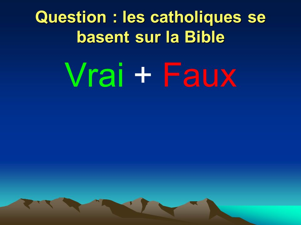 Question : les catholiques se basent sur la Bible