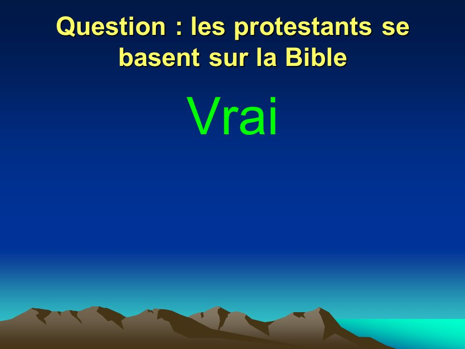 Question : les protestants se basent sur la Bible