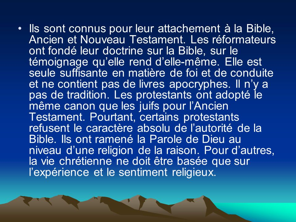 Ils sont connus pour leur attachement à la Bible, Ancien et Nouveau Testament.