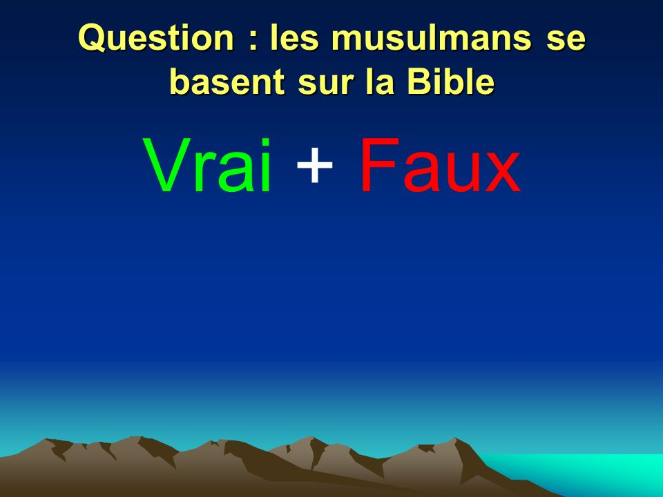 Question : les musulmans se basent sur la Bible