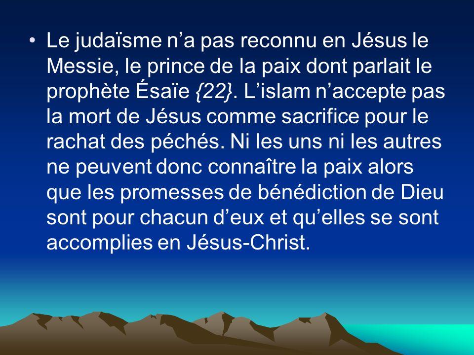 Le judaïsme n'a pas reconnu en Jésus le Messie, le prince de la paix dont parlait le prophète Ésaïe {22}.