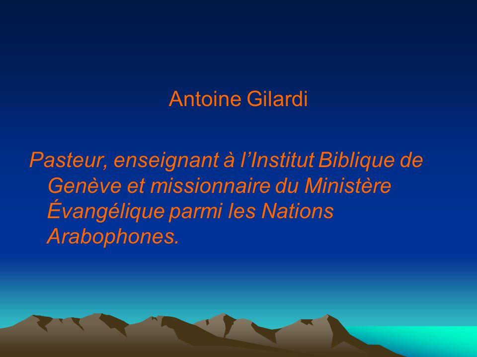 Antoine GilardiPasteur, enseignant à l'Institut Biblique de Genève et missionnaire du Ministère Évangélique parmi les Nations Arabophones.