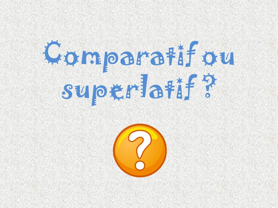 Comparatif ou superlatif