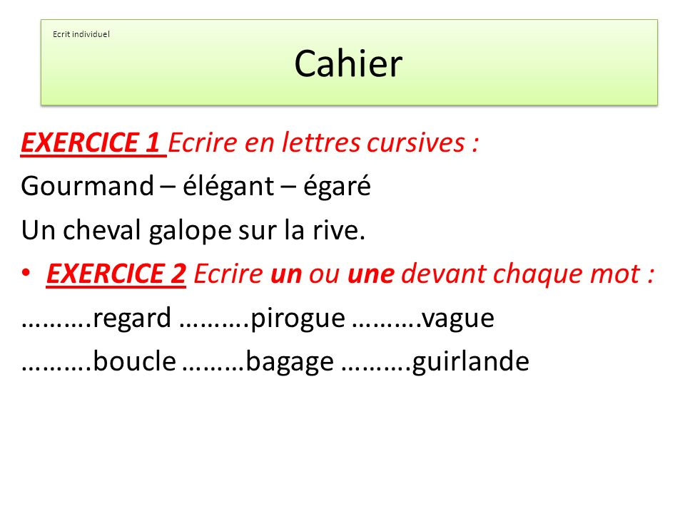 Cahier EXERCICE 1 Ecrire en lettres cursives :