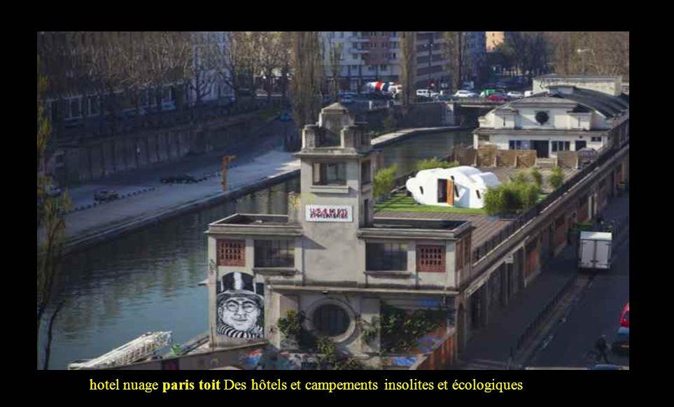 hotel nuage paris toit Des hôtels et campements insolites et écologiques
