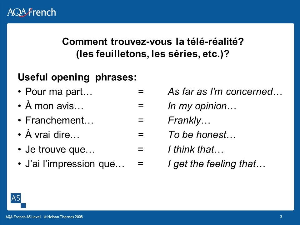 Useful opening phrases: Pour ma part… = As far as I'm concerned…