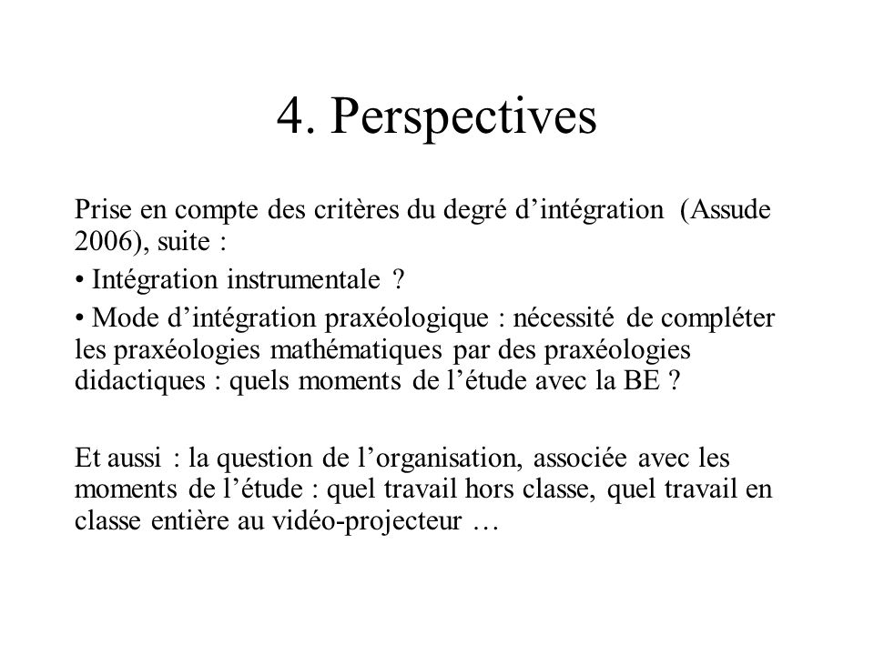 4. Perspectives Prise en compte des critères du degré d'intégration (Assude 2006), suite : Intégration instrumentale