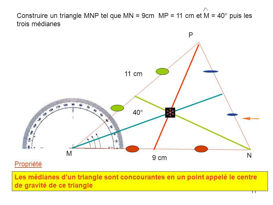Construire un triangle MNP tel que MN = 9cm MP = 11 cm et M = 40° puis les trois médianes