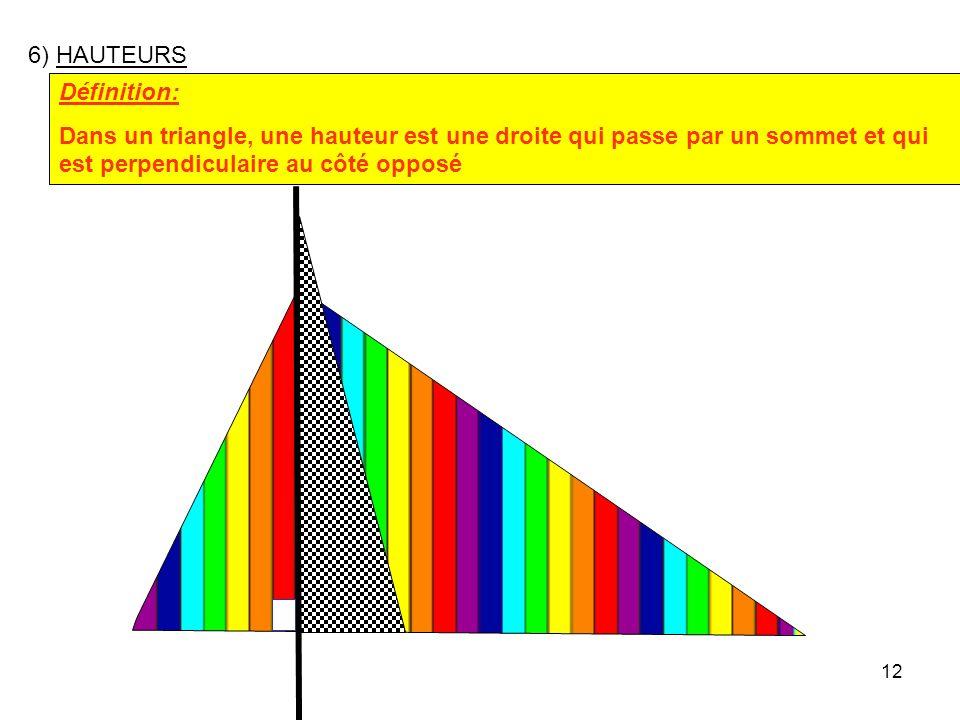 6) HAUTEURS Définition: Dans un triangle, une hauteur est une droite qui passe par un sommet et qui est perpendiculaire au côté opposé.