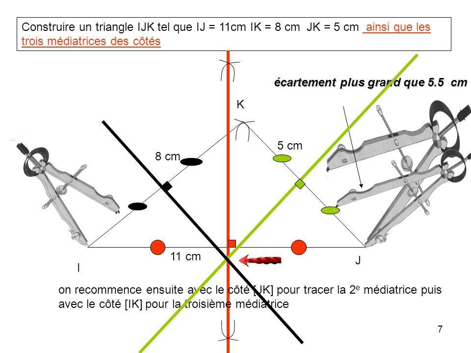 Construire un triangle IJK tel que IJ = 11cm IK = 8 cm JK = 5 cm ainsi que les trois médiatrices des côtés