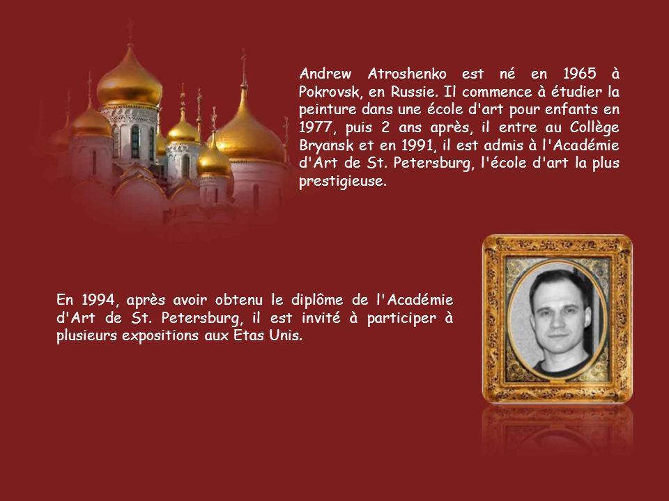 Andrew Atroshenko est né en 1965 à Pokrovsk, en Russie
