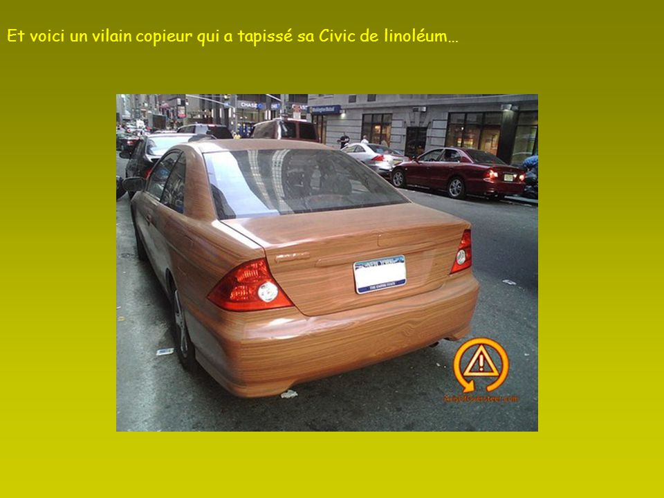 Et voici un vilain copieur qui a tapissé sa Civic de linoléum…