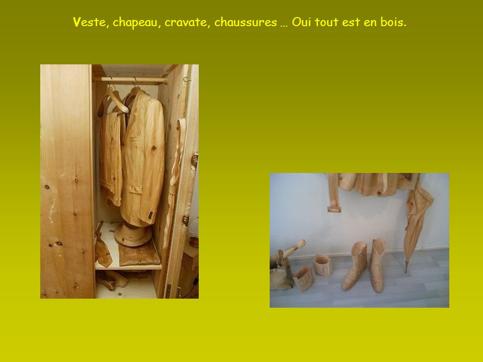 Veste, chapeau, cravate, chaussures … Oui tout est en bois.