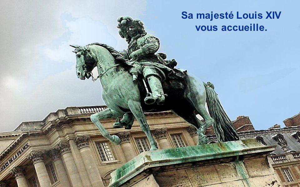 Sa majesté Louis XIV vous accueille.
