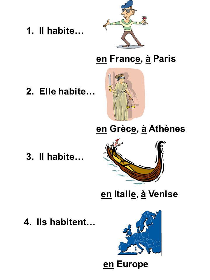 1. Il habite… en France, à Paris. 2. Elle habite… en Grèce, à Athènes. 3. Il habite… en Italie, à Venise.