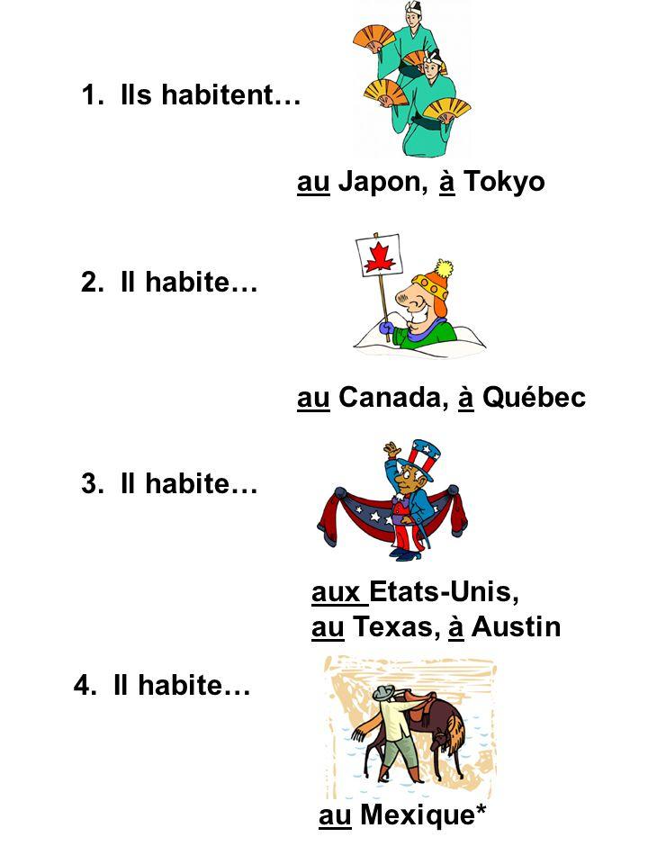 1. Ils habitent… au Japon, à Tokyo. 2. Il habite… au Canada, à Québec. 3. Il habite… aux Etats-Unis, au Texas, à Austin.