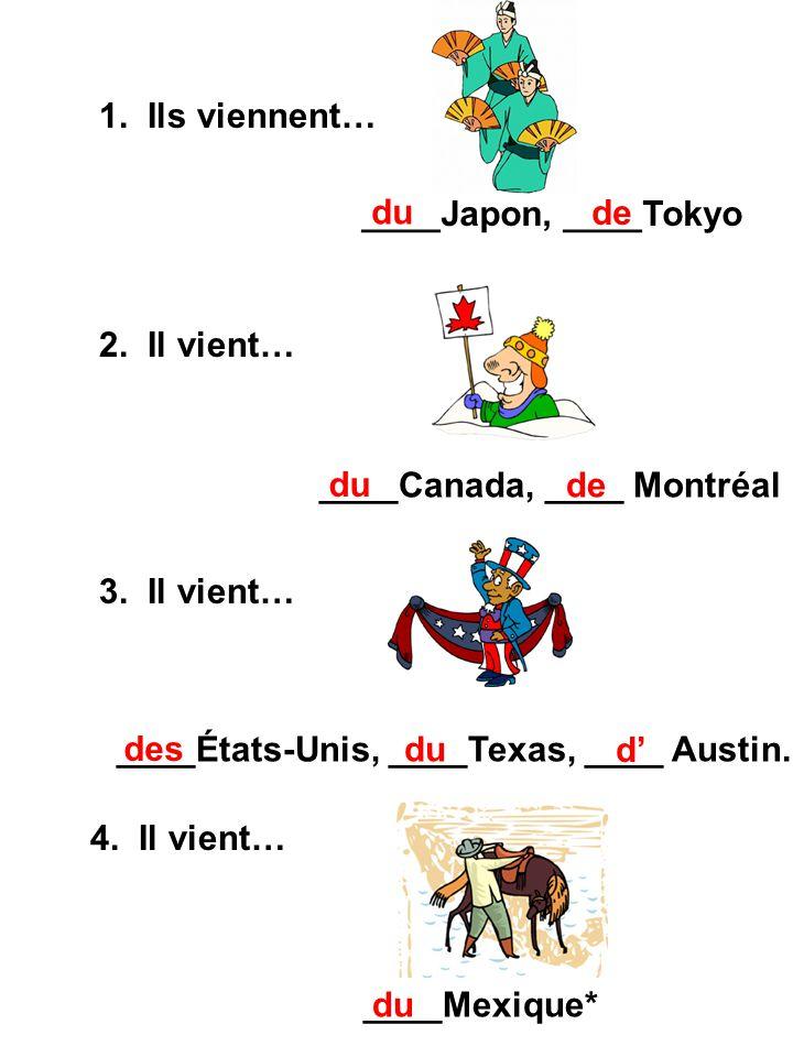 1. Ils viennent… ____Japon, ____Tokyo. du. de. 2. Il vient… ____Canada, ____ Montréal. du. de.