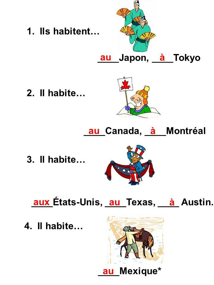 1. Ils habitent… ____Japon, ____Tokyo. au. à. 2. Il habite… ____Canada, ____Montréal. au. à.