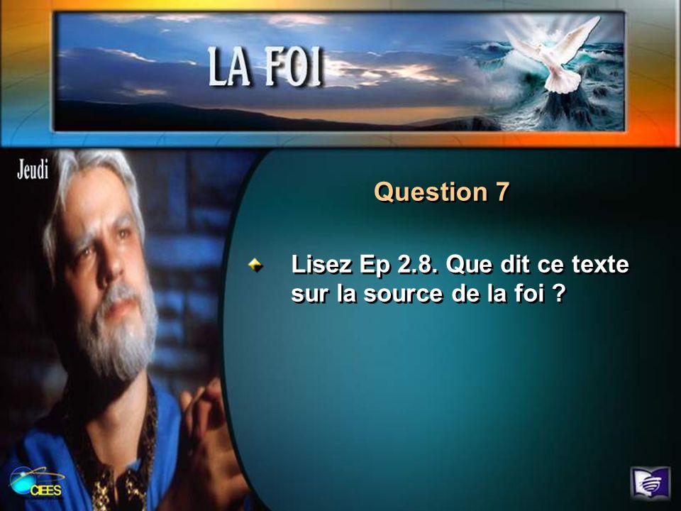 Question 7 Lisez Ep 2.8. Que dit ce texte sur la source de la foi