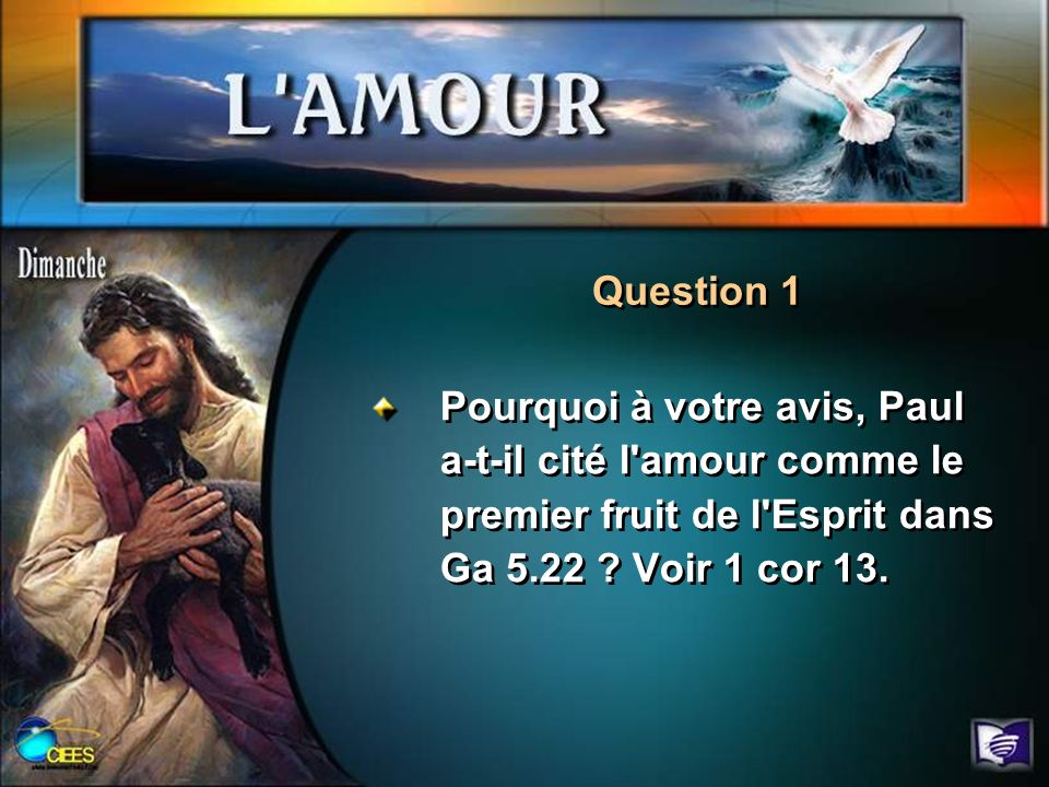 Question 1 Pourquoi à votre avis, Paul a-t-il cité l amour comme le premier fruit de l Esprit dans Ga 5.22 .