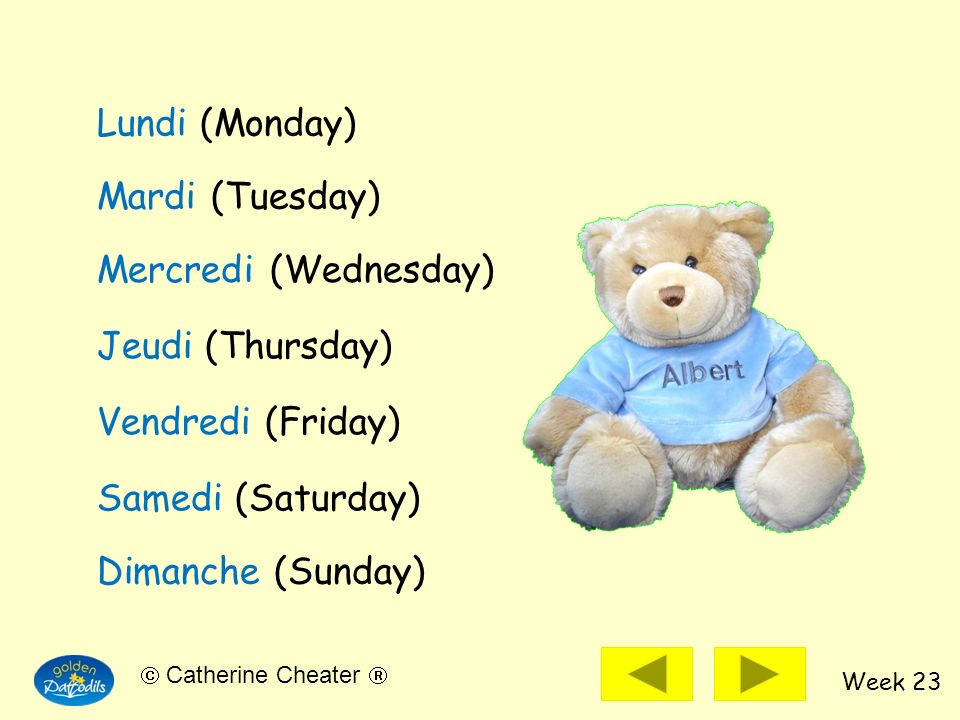 Lundi (Monday) Mardi (Tuesday) Mercredi (Wednesday) Jeudi (Thursday) Vendredi (Friday) Samedi (Saturday)