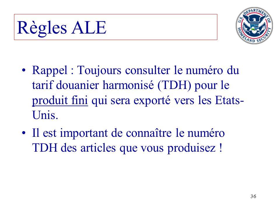 Règles ALE Rappel : Toujours consulter le numéro du tarif douanier harmonisé (TDH) pour le produit fini qui sera exporté vers les Etats-Unis.