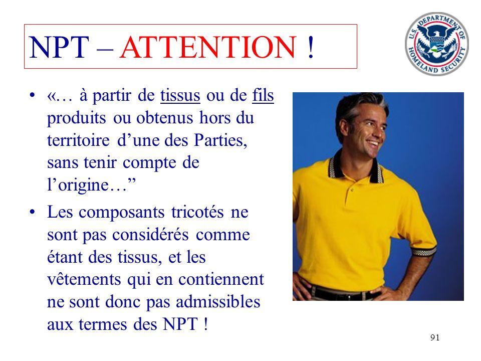 NPT – ATTENTION !«… à partir de tissus ou de fils produits ou obtenus hors du territoire d'une des Parties, sans tenir compte de l'origine…