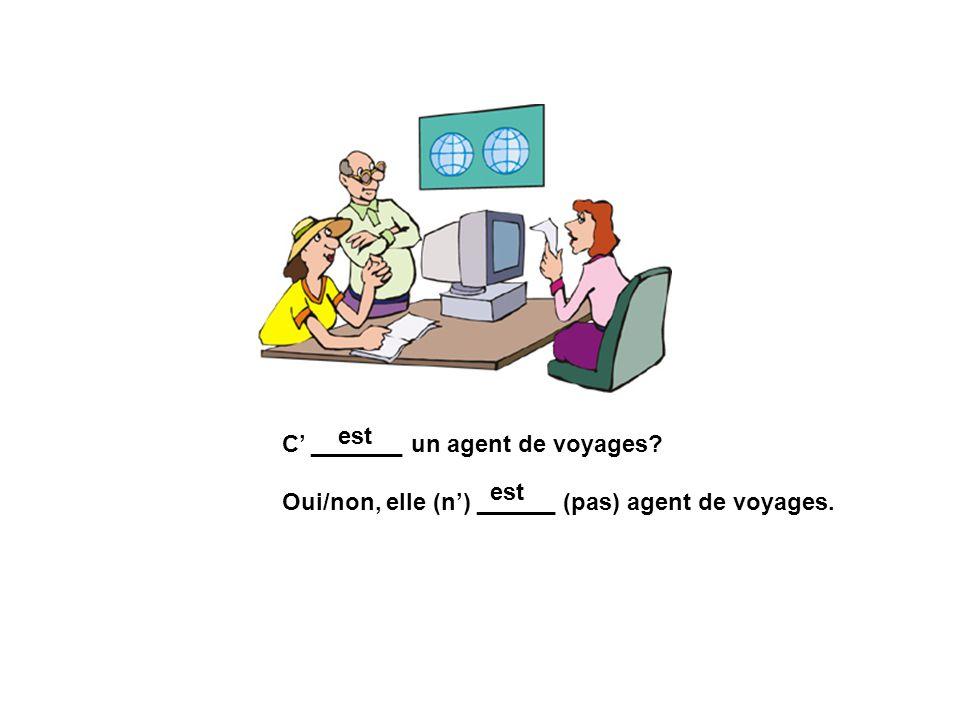 est C' _______ un agent de voyages Oui/non, elle (n') ______ (pas) agent de voyages. est