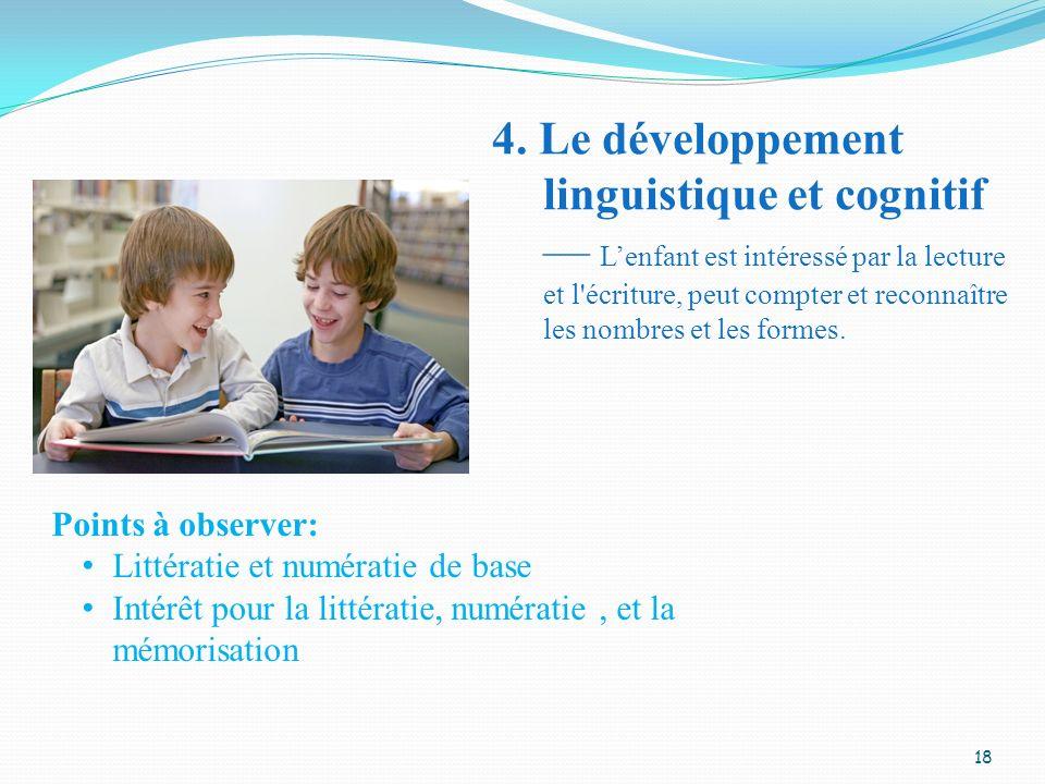 4. Le développement linguistique et cognitif — L'enfant est intéressé par la lecture et l écriture, peut compter et reconnaître les nombres et les formes.