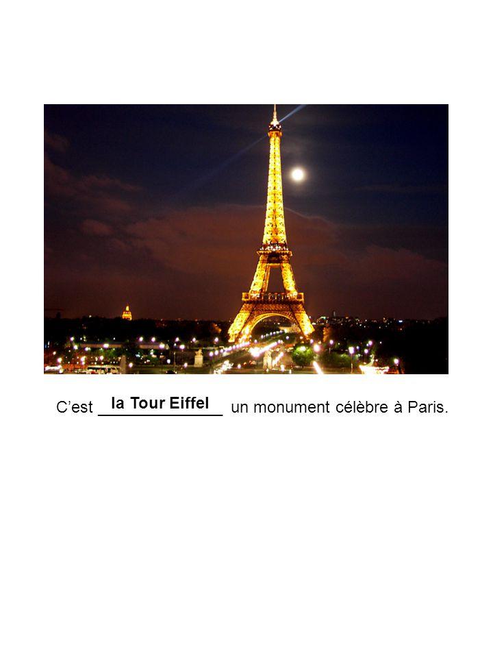la Tour Eiffel C'est ______________ un monument célèbre à Paris.