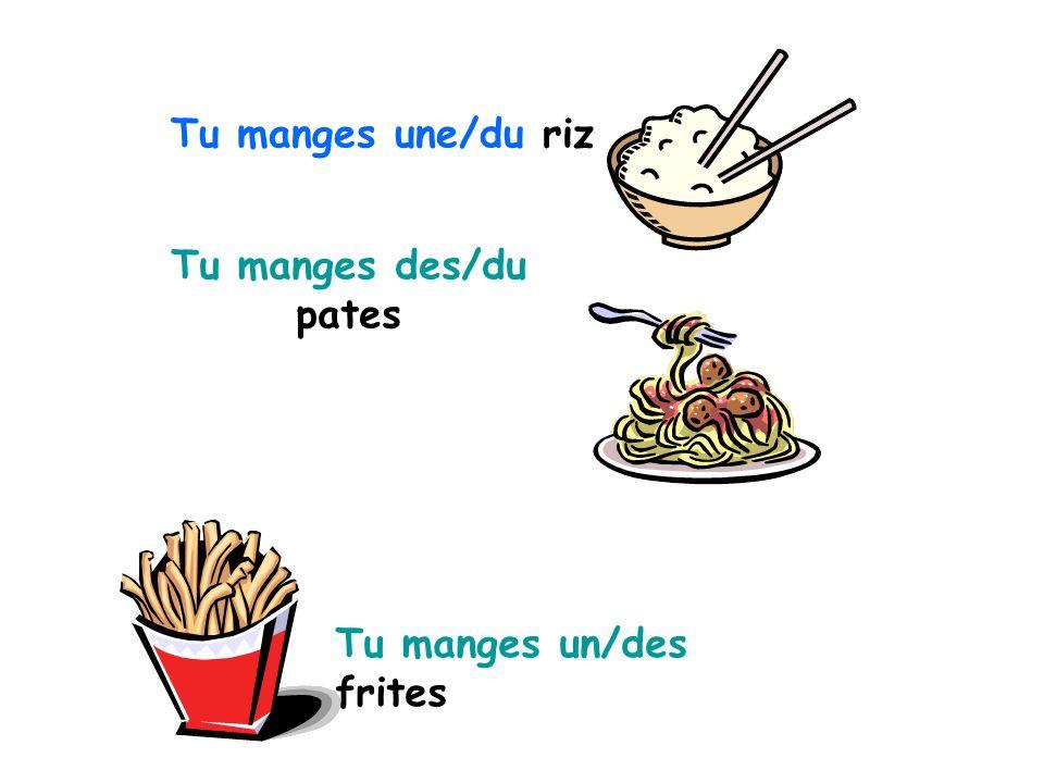Tu manges une/du riz Tu manges des/du pates Tu manges un/des frites