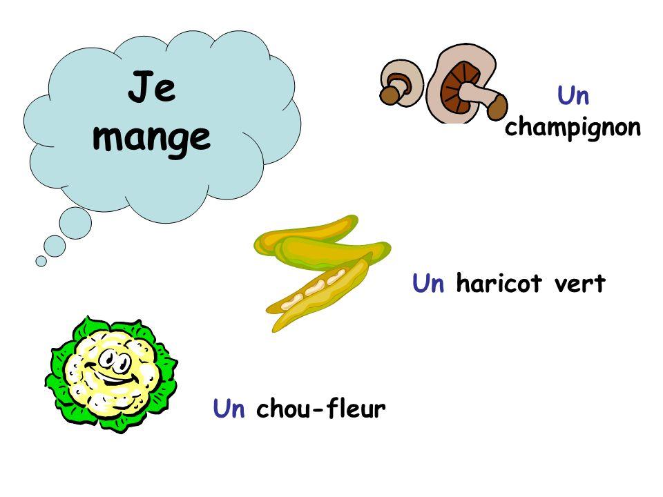 Je mange Un champignon Un haricot vert Un chou-fleur