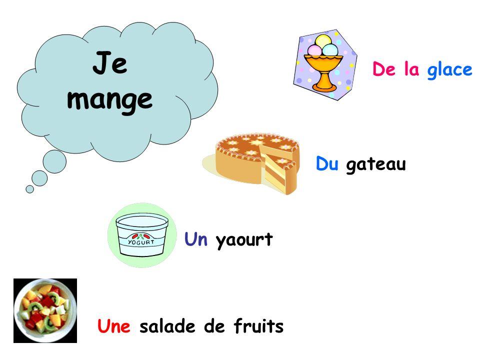 Je mange De la glace Du gateau Un yaourt Une salade de fruits