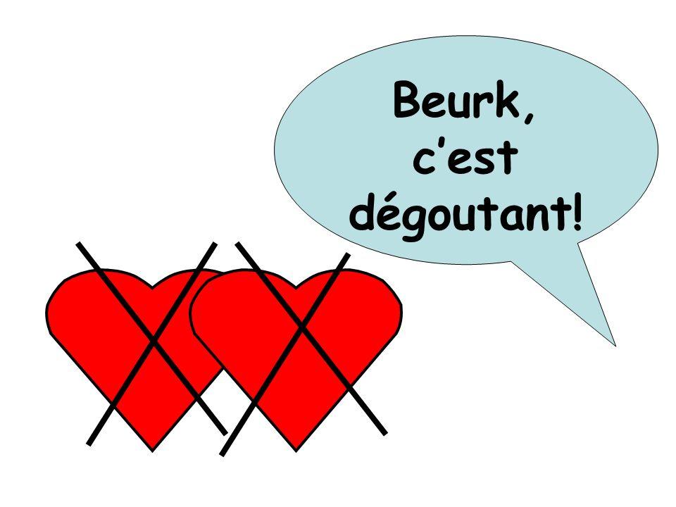 Beurk, c'est dégoutant!