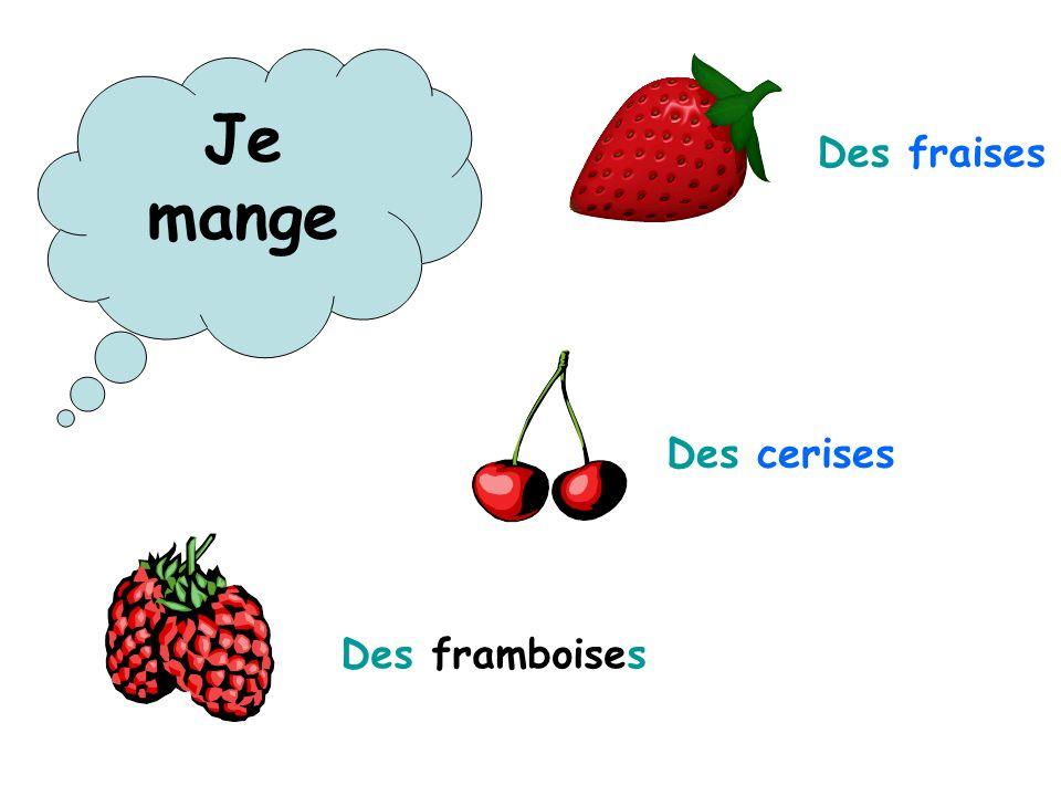 Je mange Des fraises Des cerises Des framboises